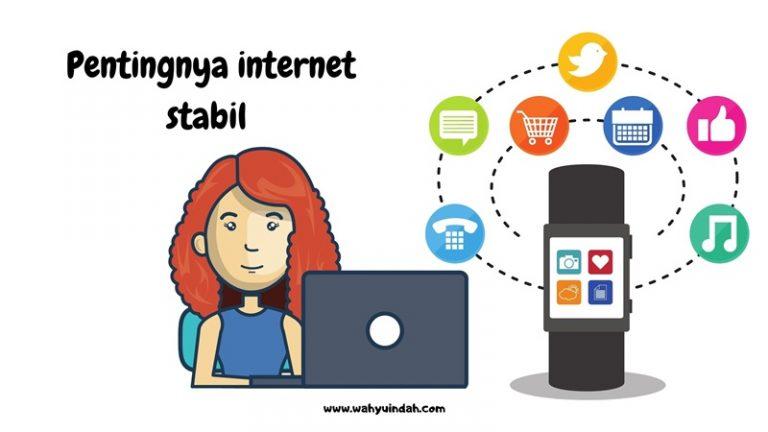 pentingnya internet stabil untuk menunjang kreativitas kita