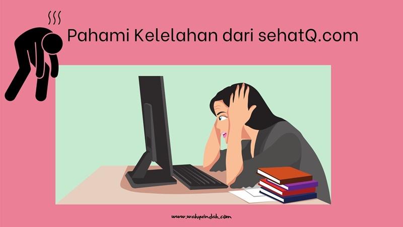 memahami arti kelelahan dari situs www.sehatq.com